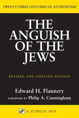 Anguish of the Jews: Twenty-Three Centuries of AntisemitismRevised Edition  -     By: Edward Flannery
