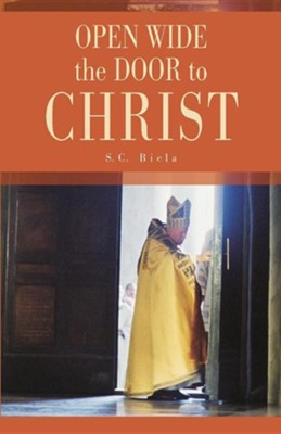 Open Wide the Door of Christ  -     By: S.C. Biela