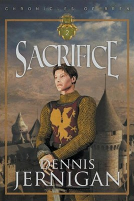 Sacrifice (Book 2 of the Chronicles of Bren Trilogy)  -     By: Dennis Jernigan