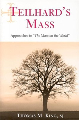 Teilhard's Mass: Approaches to the Mass on the World  -     By: Thomas Mulvihill King