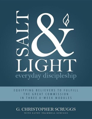 Salt & Light: Everyday Discipleship  -     By: Christopher G. Scruggs, Kathy Trammell Scruggs