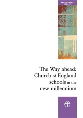 The Way Ahead: Church of England Schools in the New Millennium  -