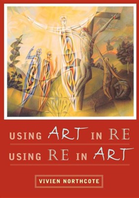 Using Art in RE, Using RE in Art  -     By: Vivien Northcote