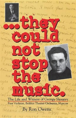 They Could Not Stop the Music: The Life and Witness of Georgy Slesarev  -     By: Ron Owens