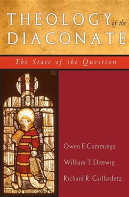 Theology of the Diaconate: The State of the Question: The National Association of Diaconate Directors Keynote Addresses, 2004  -     By: Owen F. Cummings, William T. Ditewig, Richard R. Gaillardetz