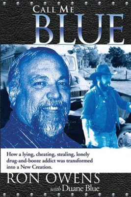 Call Me Blue: How a Lying, Cheating, Stealing, Lonely Drug-And-Booze Addict Was Transformed Into a New Creation  -     By: Ron Owens, Duane Blue