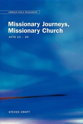 Missionary Journeys, Missionary Church Acts 13-20  -     By: Steven Croft