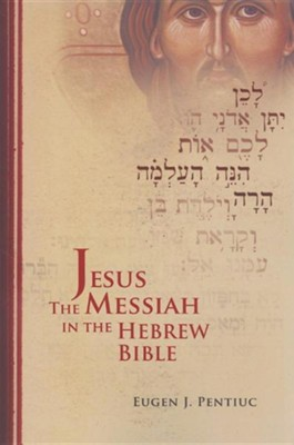 Jesus the Messiah in the Hebrew Bible  -     By: Eugen J. Pentiuc
