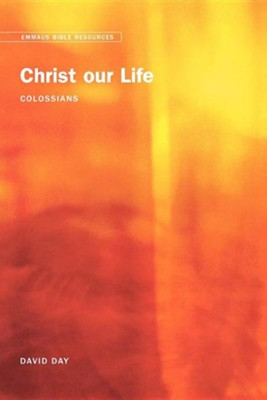 Christ Our Life: Colossians  -     By: David Day