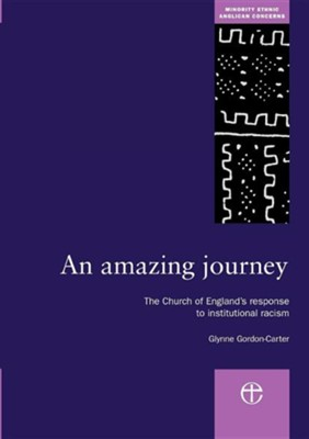 An Amazing Journey: The Church of England's Response to Institutional Racism  -     By: Glynne Gordon-Carter