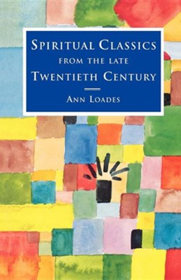 Spiritual Classics from the Late Twentieth Century  -     By: Ann Loades
