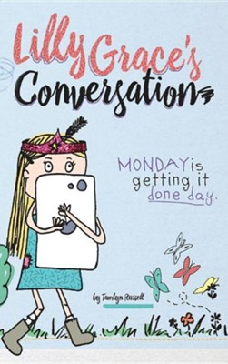 Lilly Grace's Conversation: Monday Is Getting It Done Day  -     By: Tamlyn Russell     Illustrated By: Lis Eberle, Andre Eberle