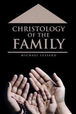 Christology of the Family  -     By: Michael Lessard