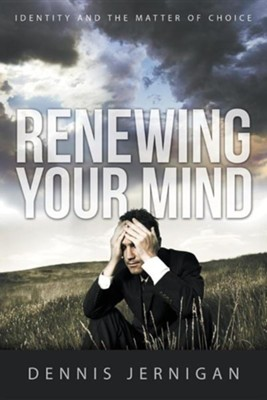 Renewing Your Mind: Identity and the Matter of Choice  -     By: Dennis Jernigan