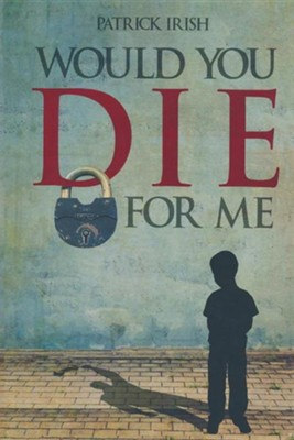 Would You Die for Me  -     By: Patrick Irish