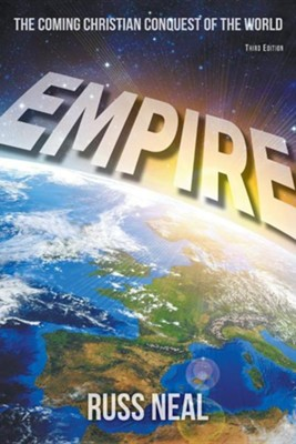 Empire: The Coming Christian Conquest of the WorldThird (2017) Edition  -     By: Russ Neal