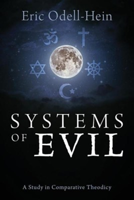 Systems of Evil: A Study in Comparative Theodicy  -     By: Eric Odell-Hein