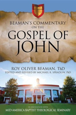 Beaman's Commentary on the Gospel of John2017 Revised Edition  -     Edited By: Michael R. Spradlin     By: Roy Oliver Beaman