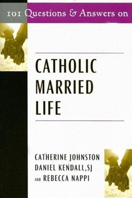 101 Questions and Answers on Catholic Married Life  -     By: Rebecca Nappi, Catherine Johnston, Daniel Kendall S.J.