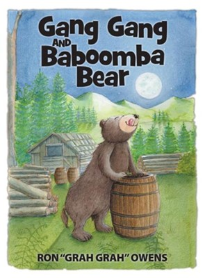 Gang Gang and Baboomba Bear: Lessons Learned from a Funny-Looking Bear  -     By: Ron Owens