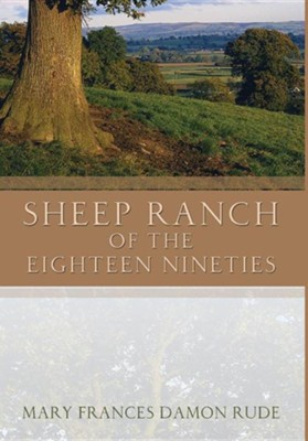 Sheep Ranch of the Eighteen Nineties  -     By: Mary Frances Damon Rude