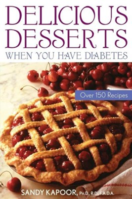 Delicious Desserts When You Have Diabetes: Over 150 Recipes  -     By: Sandy Kapoor