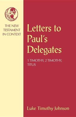 Letters to Paul's Delegates: 1 Timothy, 2 Timothy, & Titus  -     By: Luke Timothy Johnson