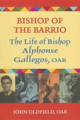 Bishop of the Barrio: The Life of Bishop Alphonse Gallegos, OAR  -     By: John Oldfield