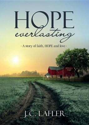 Hope Everlasting: A Story of Faith, Hope and Love  -     By: J.C. Lafler