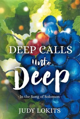 Deep Calls Unto Deep: In the Song of Solomon (Revised Edition)  -     By: Judy Lokits