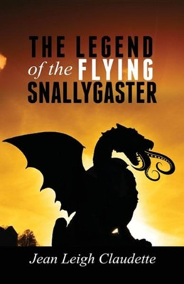 The Legend of the Flying Snallygaster  -     By: Jean Leigh Claudette