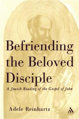 Befriending the Beloved Disciple: A Jewish Reading of the Gospel of John  -     By: Adele Reinhartz