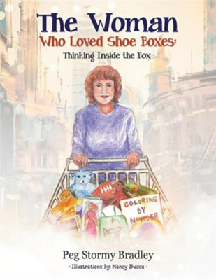 The Woman Who Loved Shoe Boxes: Thinking Inside the Box  -     By: Peg Stormy Bradley     Illustrated By: Nancy Bucca