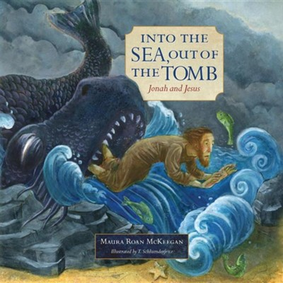 Into the Sea, Out of the Tomb: Jonah and Jesus  -     By: Maura Roan McKeegan     Illustrated By: T. Schluenderfritz