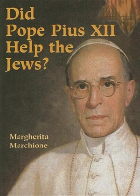 Did Pope Pius XII Help the Jews?  -     By: Margherita Marchione