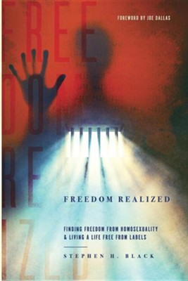 Freedom Realized: Finding Freedom from Homosexuality and Living a Life Free from Labels  -     By: Stephen H. Black