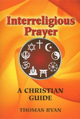 Interreligious Prayer: A Christian Guide  -     By: Thomas Ryan