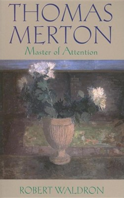 Thomas Merton: Master of Attention: An Exploration of Prayer  -     By: Robert Waldron