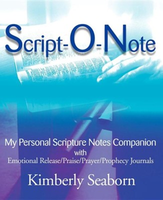 Script-O-Note: My Personal Scripture Notes Companion with Emotional Release/Praise/Prayer/Prophecy Journals  -     By: Kimberly Seaborn