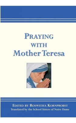 Praying with Mother Teresa  -     By: Roswitha Kornprobst