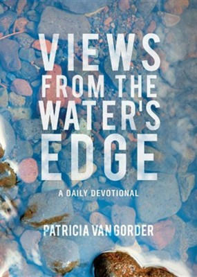 Views from the Water's Edge: A Daily Devotional  -     By: Patricia Van Gorder