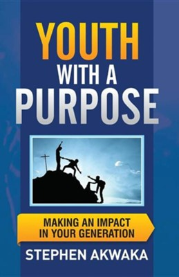 Youth with a Purpose: Making an Impact in Your GenerationRevised Edition  -     By: Stephen Akwaka