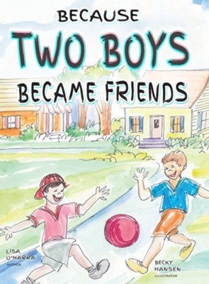 Because Two Boys Became Friends  -     By: Lisa O'Harra     Illustrated By: Becky Hanson
