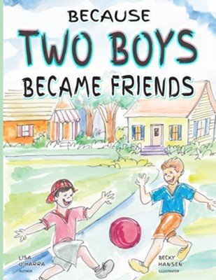 Because Two Boys Became Friends  -     By: Lisa O'Harra     Illustrated By: Becky Hanson(ILLUS)