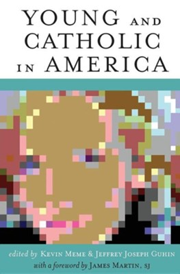 Young and Catholic in America  -     Edited By: Kevin Meme, Jeffrey Joseph Guhin     By: Kevin Meme(ED.), Jeffrey Joseph Guhin(ED.) & James Martin