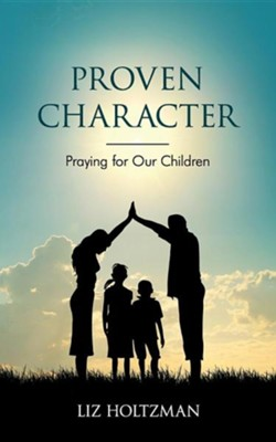Proven Character: Praying for Our Children  -     By: Liz Holtzman