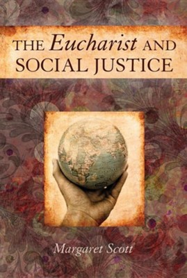 The Eucharist and Social Justice  -     By: Margaret Scott