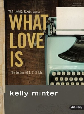 What Love Is, Bible Study Book  -     By: Kelly Minter
