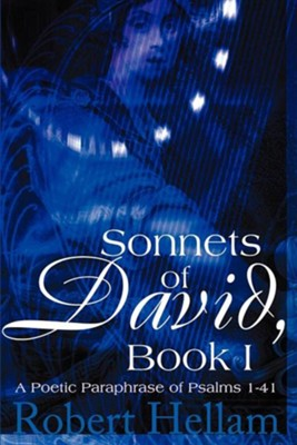 Sonnets of David, Book I: A Poetic Paraphrase of Psalms 1-41  -     By: Robert Hellam