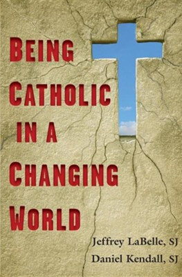Being Catholic in a Changing World  -     By: Jeffrey LaBelle, Daniel Kendall